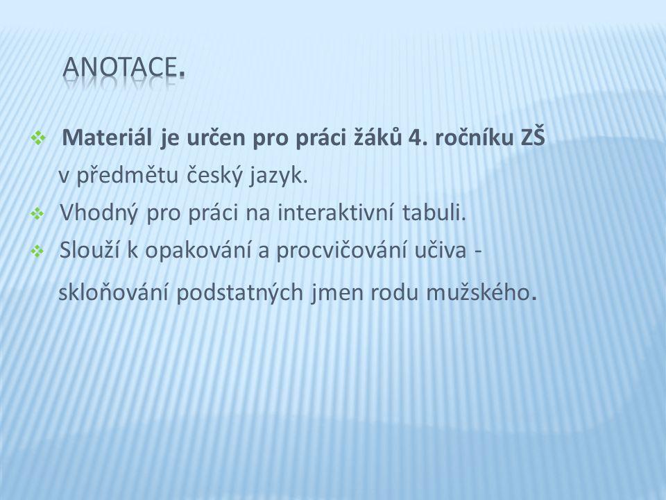  Materiál je určen pro práci žáků 4. ročníku ZŠ v předmětu český jazyk.  Vhodný pro práci na interaktivní tabuli.  Slouží k opakování a procvičován