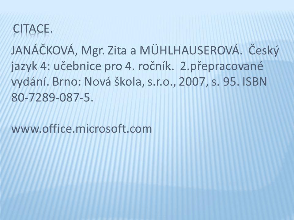 JANÁČKOVÁ, Mgr. Zita a MÜHLHAUSEROVÁ. Český jazyk 4: učebnice pro 4. ročník. 2.přepracované vydání. Brno: Nová škola, s.r.o., 2007, s. 95. ISBN 80-728