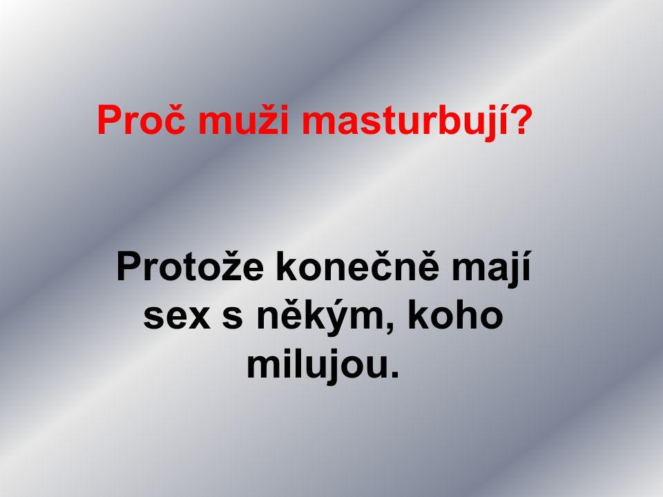 Proč muži masturbují? Protože konečně mají sex s někým, koho milujou.