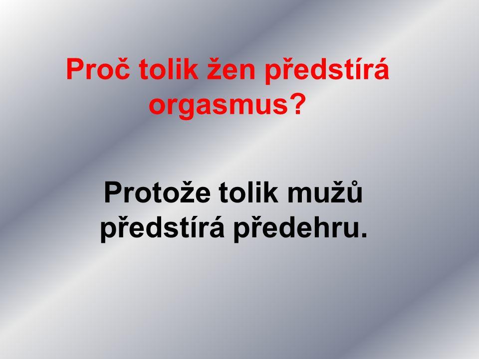 Proč tolik žen předstírá orgasmus? Protože tolik mužů předstírá předehru.