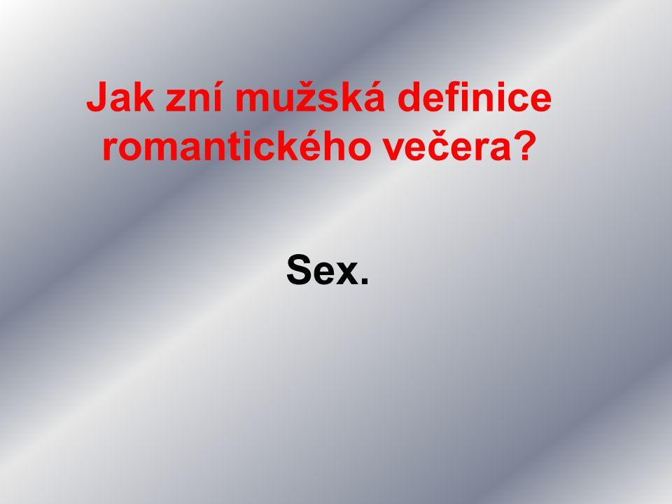 Jak zní mužská definice romantického večera? Sex.