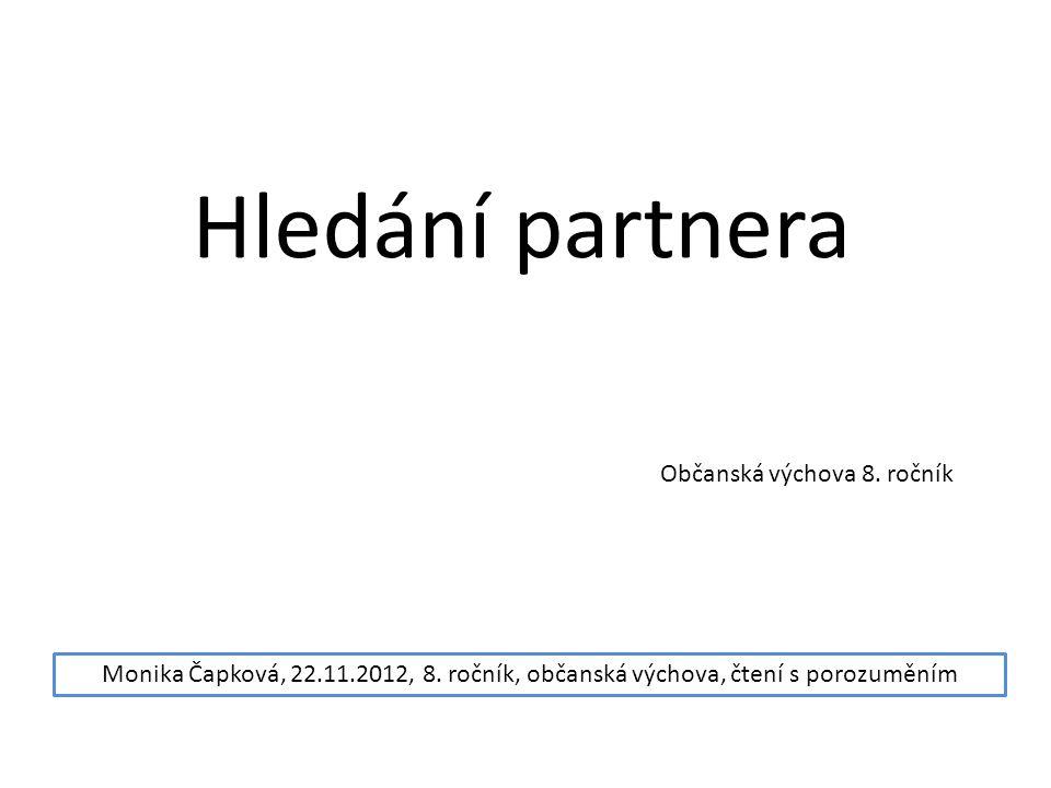 Hledání partnera Monika Čapková, 22.11.2012, 8. ročník, občanská výchova, čtení s porozuměním Občanská výchova 8. ročník
