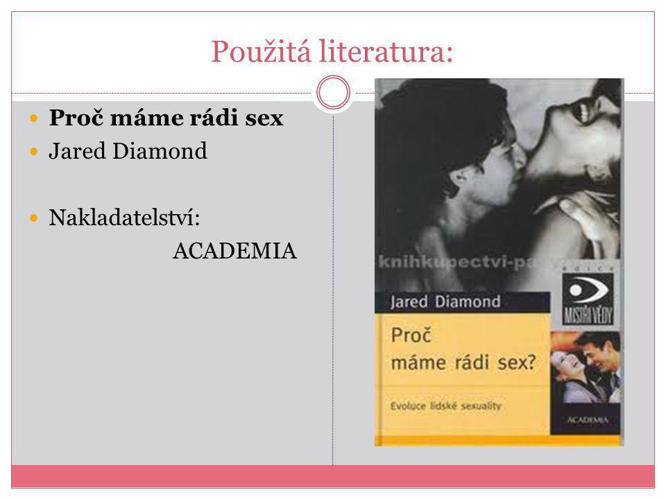 Použitá literatura: Proč máme rádi sex Jared Diamond Nakladatelství: ACADEMIA