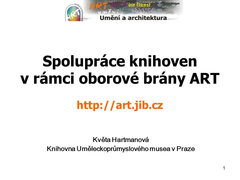 1 Spolupráce knihoven v rámci oborové brány ART http://art.jib.cz Květa Hartmanová Knihovna Uměleckoprůmyslového musea v Praze