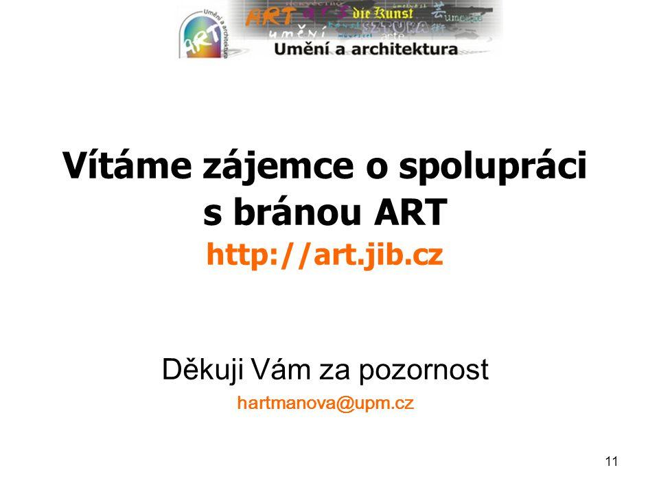 11 Vítáme zájemce o spolupráci s bránou ART http://art.jib.cz Děkuji Vám za pozornost hartmanova@upm.cz