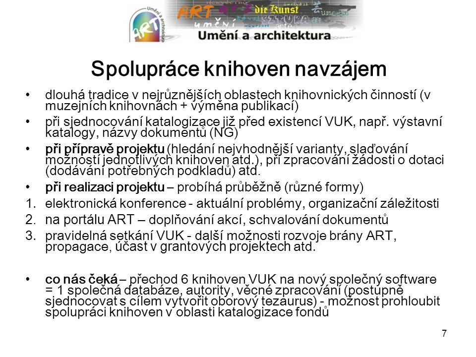 7 Spolupráce knihoven navzájem dlouhá tradice v nejrůznějších oblastech knihovnických činností (v muzejních knihovnách + výměna publikací) při sjednocování katalogizace již před existencí VUK, např.