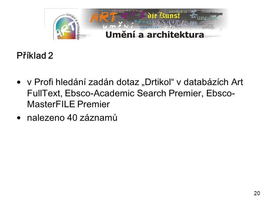 """20 Příklad 2 v Profi hledání zadán dotaz """"Drtikol"""" v databázích Art FullText, Ebsco-Academic Search Premier, Ebsco- MasterFILE Premier nalezeno 40 záz"""