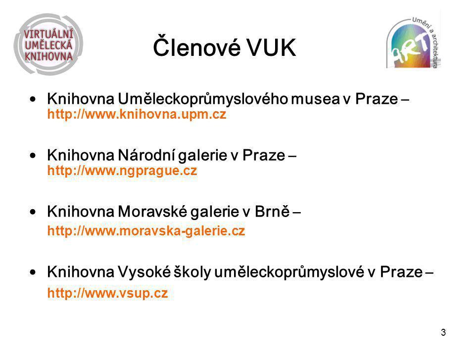 3 Členové VUK Knihovna Uměleckoprůmyslového musea v Praze – http://www.knihovna.upm.cz Knihovna Národní galerie v Praze – http://www.ngprague.cz Kniho