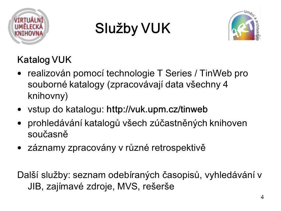 4 Služby VUK Katalog VUK realizován pomocí technologie T Series / TinWeb pro souborné katalogy (zpracovávají data všechny 4 knihovny) vstup do katalog