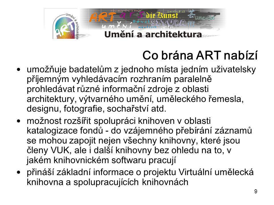 9 Co brána ART nabízí umožňuje badatelům z jednoho místa jedním uživatelsky příjemným vyhledávacím rozhraním paralelně prohledávat různé informační zd