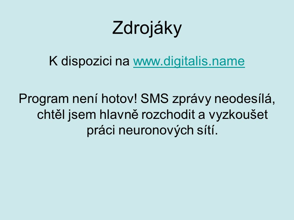Zdrojáky K dispozici na www.digitalis.namewww.digitalis.name Program není hotov.