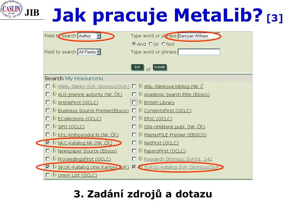 JIB Jak pracuje MetaLib [3] 3. Zadání zdrojů a dotazu