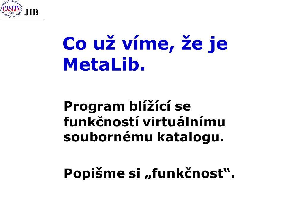 JIB Co už víme, že je MetaLib. Program blížící se funkčností virtuálnímu soubornému katalogu.
