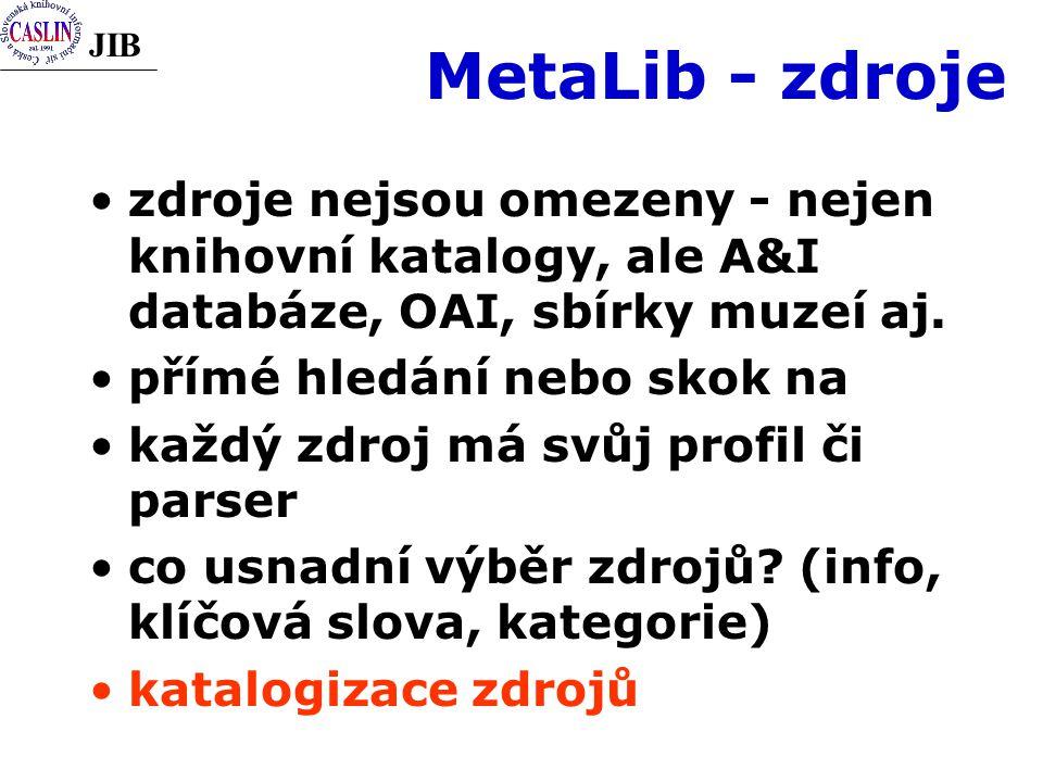 JIB MetaLib - zdroje zdroje nejsou omezeny - nejen knihovní katalogy, ale A&I databáze, OAI, sbírky muzeí aj.