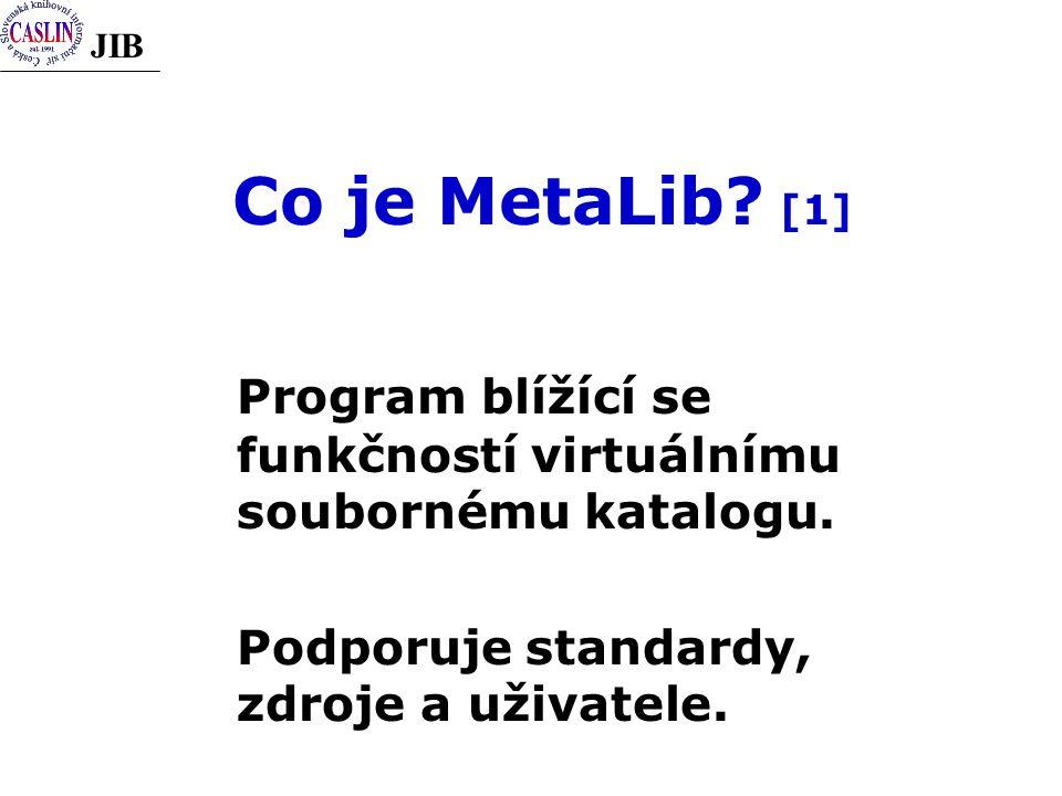 JIB Co je MetaLib.[1] Program blížící se funkčností virtuálnímu soubornému katalogu.