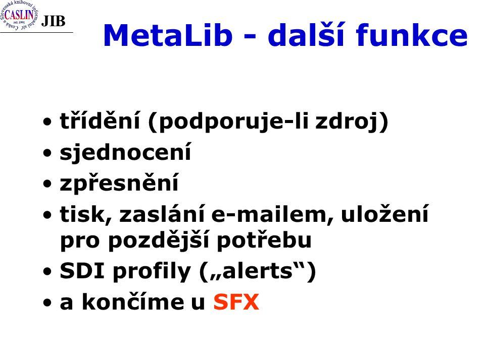 """JIB MetaLib - další funkce třídění (podporuje-li zdroj) sjednocení zpřesnění tisk, zaslání e-mailem, uložení pro pozdější potřebu SDI profily (""""alerts ) a končíme u SFX"""
