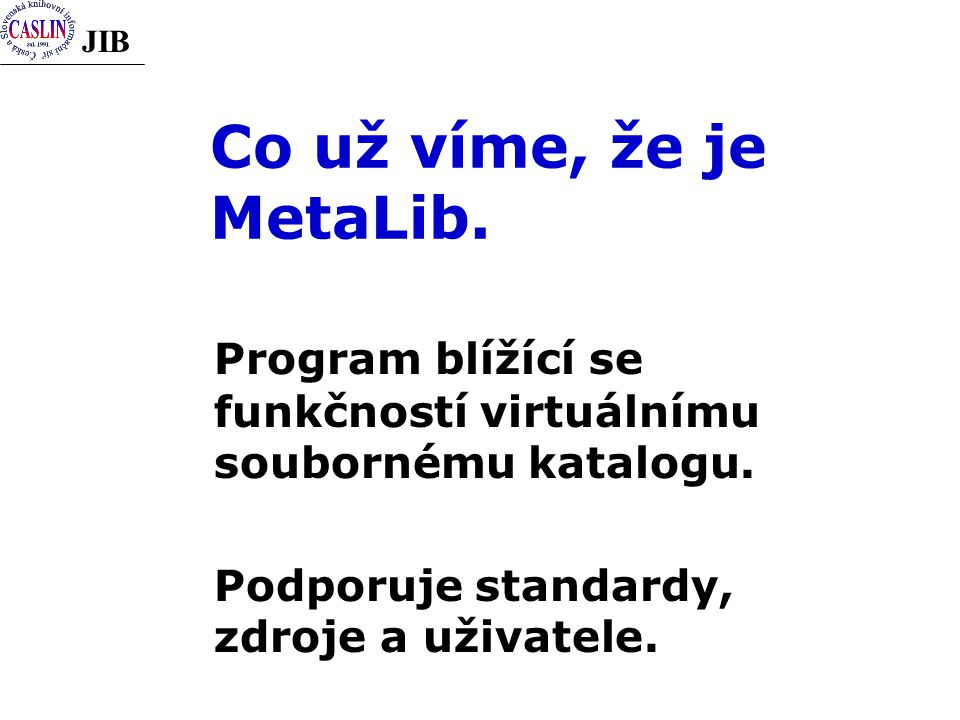 JIB Co už víme, že je MetaLib.Program blížící se funkčností virtuálnímu soubornému katalogu.