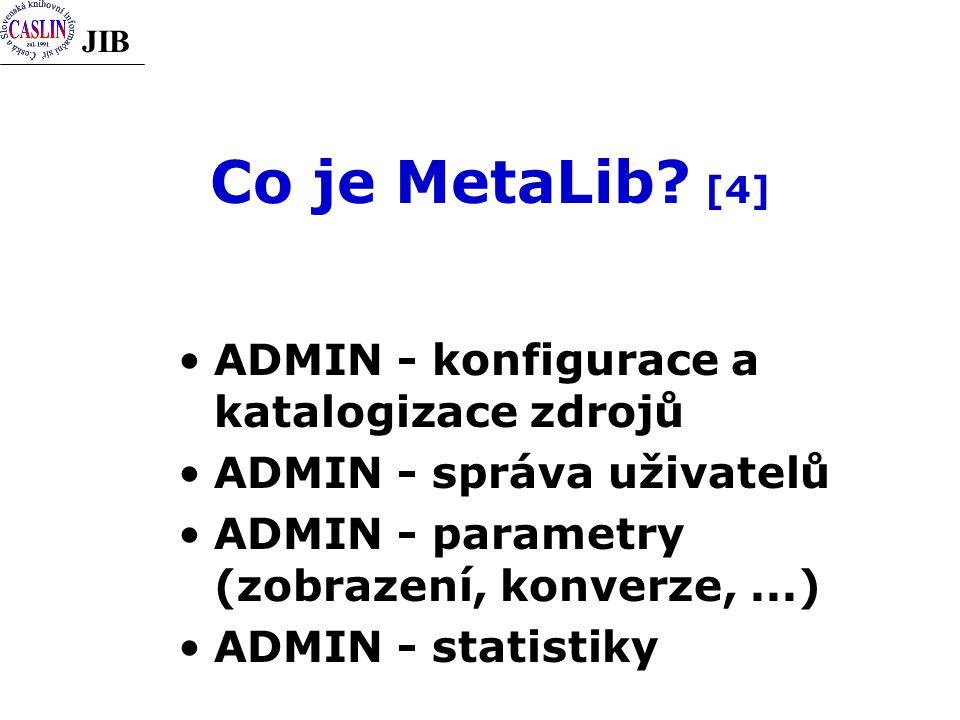 JIB Co je MetaLib? [4] ADMIN - konfigurace a katalogizace zdrojů ADMIN - správa uživatelů ADMIN - parametry (zobrazení, konverze,...) ADMIN - statisti