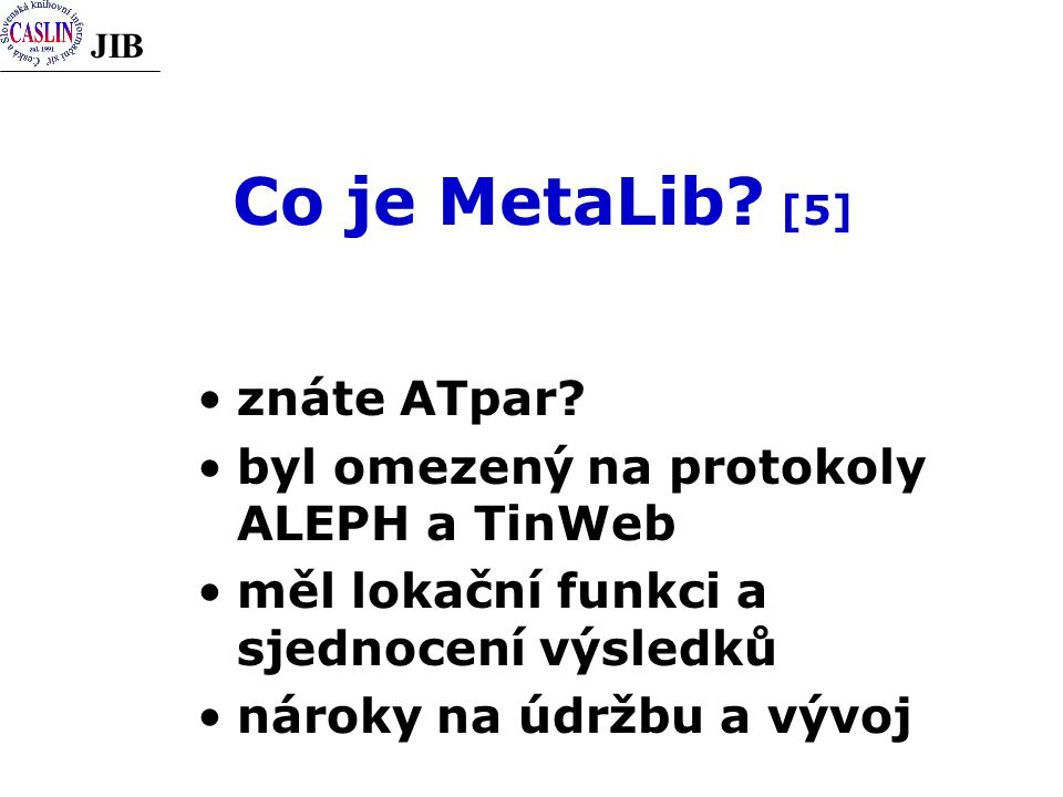 JIB Co je MetaLib. [5] znáte ATpar.