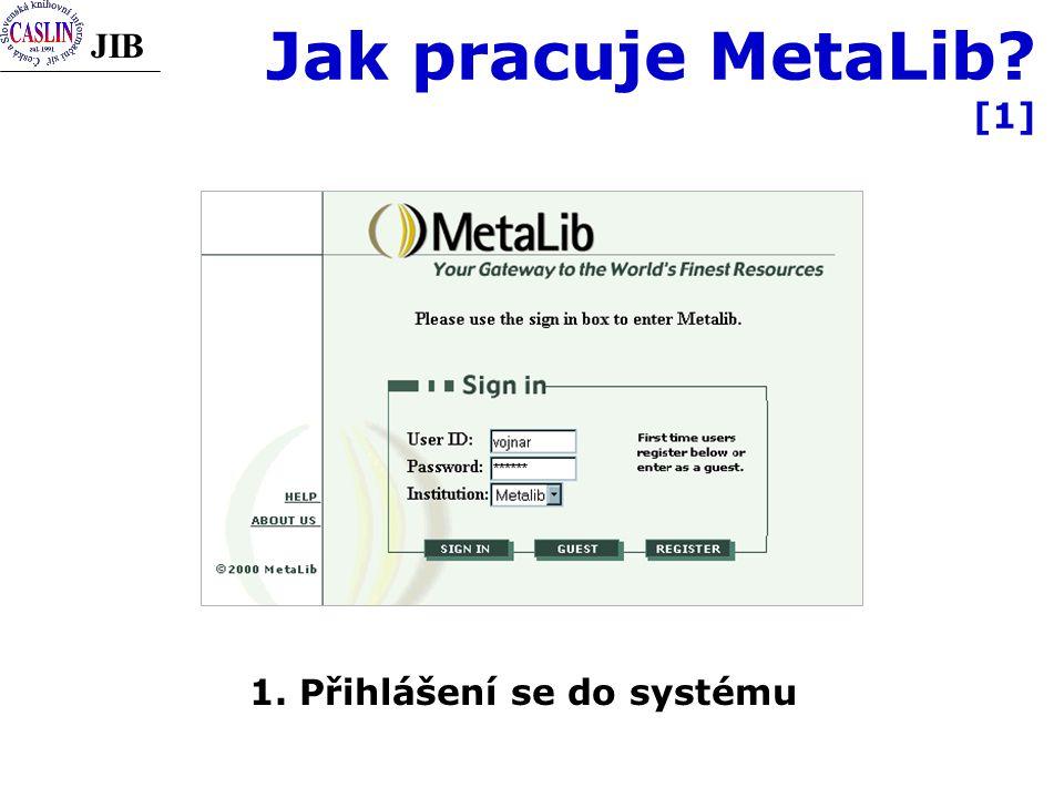 JIB Jak pracuje MetaLib? [1] 1. Přihlášení se do systému