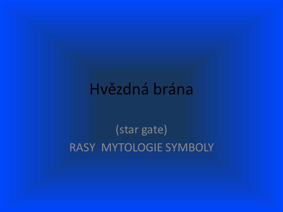 Hvězdná brána (star gate) RASY MYTOLOGIE SYMBOLY