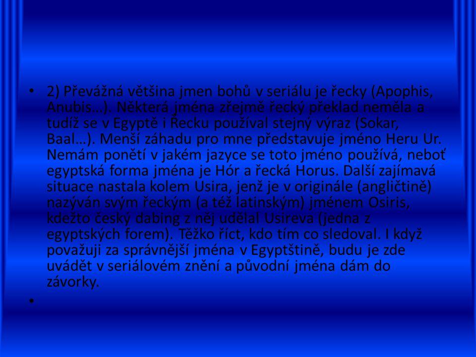 2) Převážná většina jmen bohů v seriálu je řecky (Apophis, Anubis…).