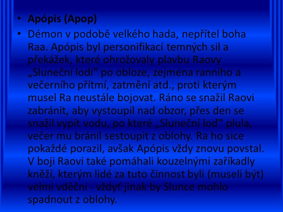 Apópis (Apop) Démon v podobě velkého hada, nepřítel boha Raa.