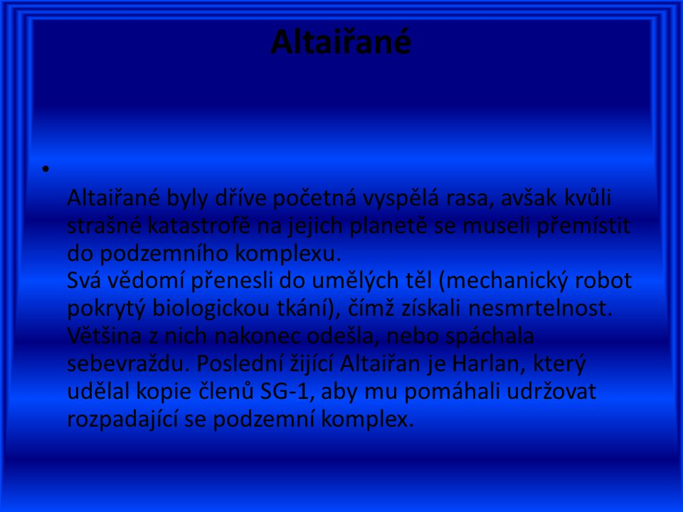Altaiřané Altaiřané byly dříve početná vyspělá rasa, avšak kvůli strašné katastrofě na jejich planetě se museli přemístit do podzemního komplexu.