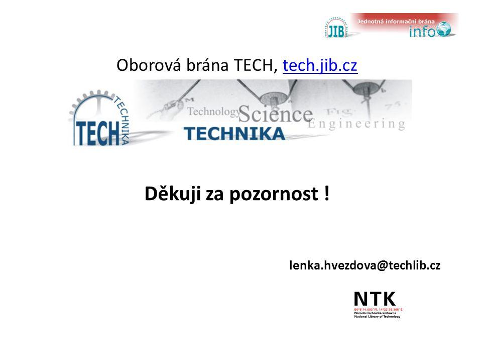 Oborová brána TECH, tech.jib.cztech.jib.cz Děkuji za pozornost ! lenka.hvezdova@techlib.cz
