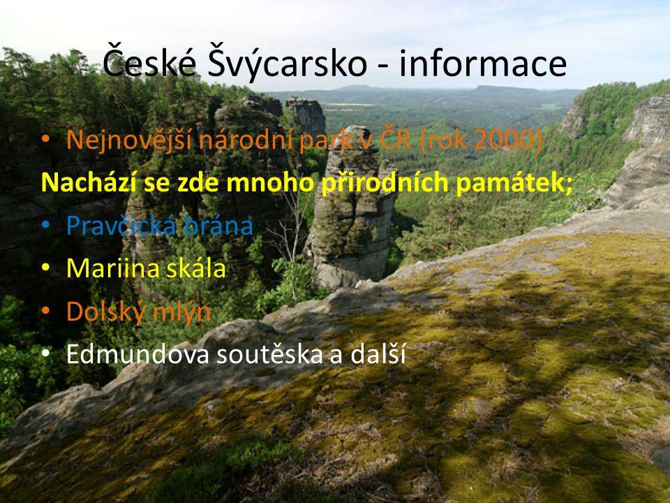 České Švýcarsko - informace Nejnovější národní park v ČR (rok 2000) Nachází se zde mnoho přirodních památek; Pravčická brána Mariina skála Dolský mlýn