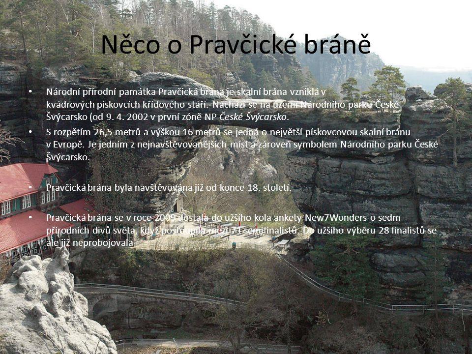 Něco o Pravčické bráně Národní přírodní památka Pravčická brána je skalní brána vzniklá v kvádrových pískovcích křídového stáří. Nachází se na území N