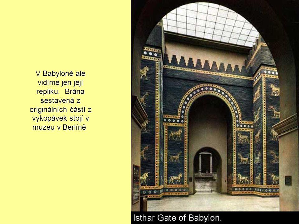 V Babyloně ale vidíme jen její repliku.