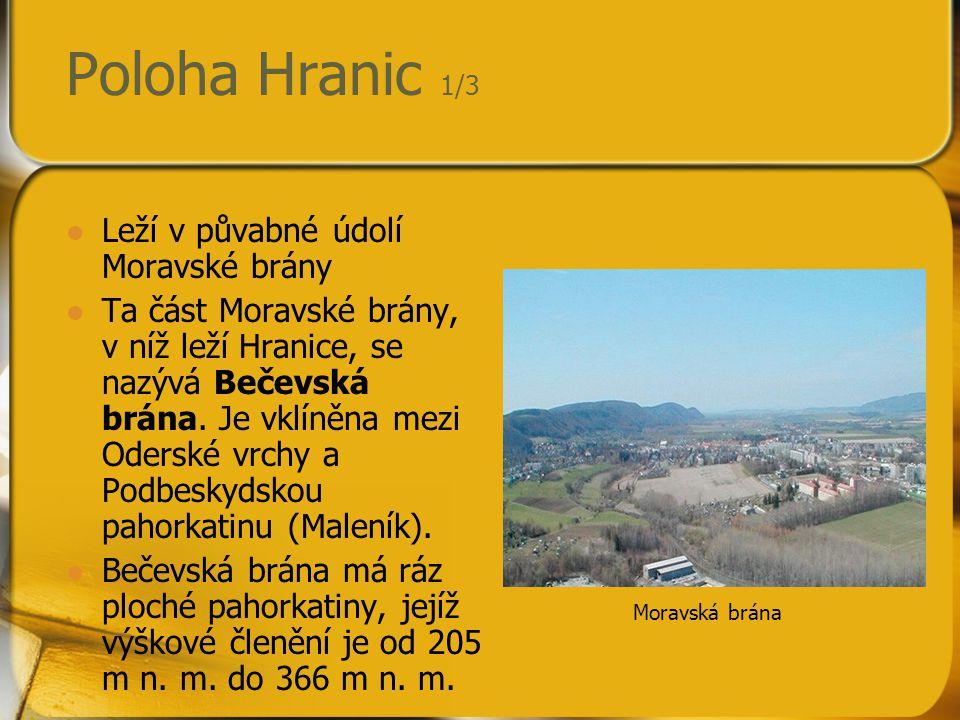 Poloha Hranic 1/3 Leží v půvabné údolí Moravské brány Ta část Moravské brány, v níž leží Hranice, se nazývá Bečevská brána. Je vklíněna mezi Oderské v