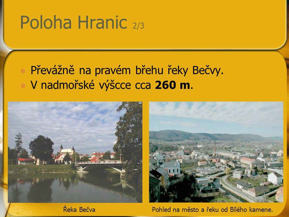 Poloha Hranic 2/3 Převážně na pravém břehu řeky Bečvy. V nadmořské výšcce cca 260 m. Řeka BečvaPohled na město a řeku od Bílého kamene.
