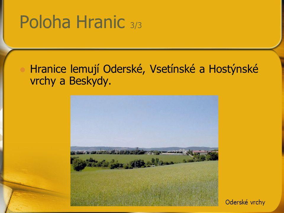 Poloha Hranic 3/3 Hranice lemují Oderské, Vsetínské a Hostýnské vrchy a Beskydy. Oderské vrchy