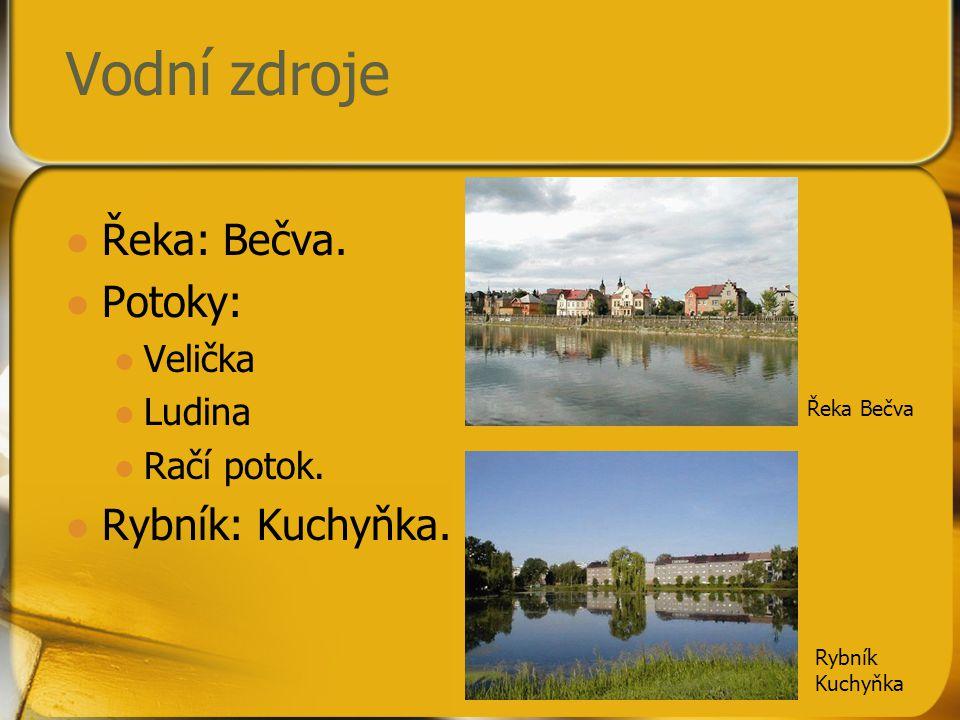 Vodní zdroje Řeka: Bečva. Potoky: Velička Ludina Račí potok. Rybník: Kuchyňka. Řeka Bečva Rybník Kuchyňka