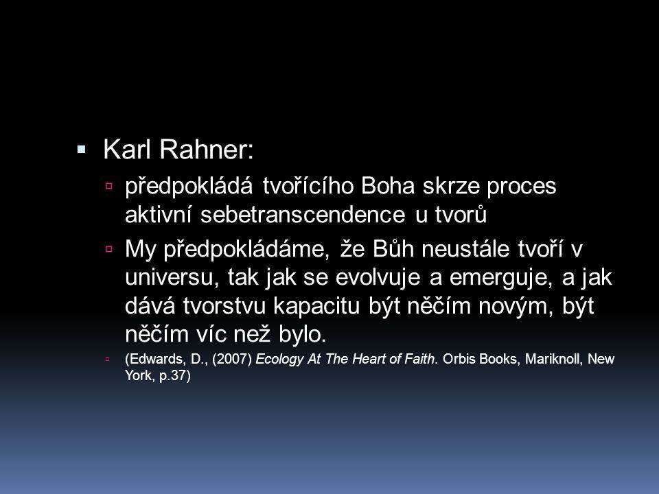  Karl Rahner:  předpokládá tvořícího Boha skrze proces aktivní sebetranscendence u tvorů  My předpokládáme, že Bůh neustále tvoří v universu, tak j