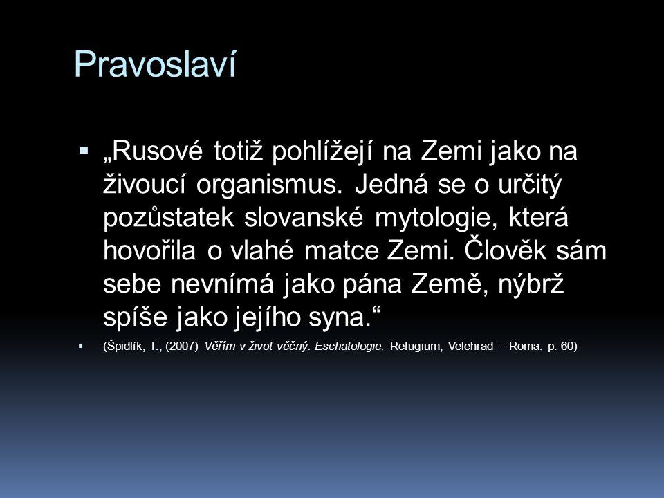 """Pravoslaví  """"Rusové totiž pohlížejí na Zemi jako na živoucí organismus. Jedná se o určitý pozůstatek slovanské mytologie, která hovořila o vlahé matc"""