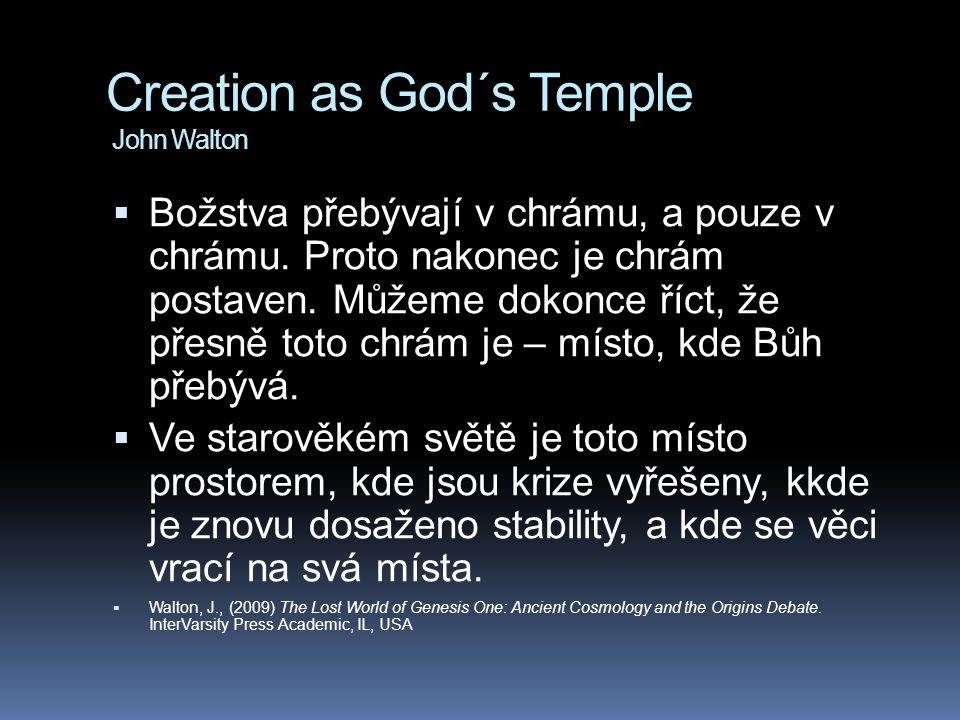 Creation as God´s Temple John Walton  Božstva přebývají v chrámu, a pouze v chrámu. Proto nakonec je chrám postaven. Můžeme dokonce říct, že přesně t