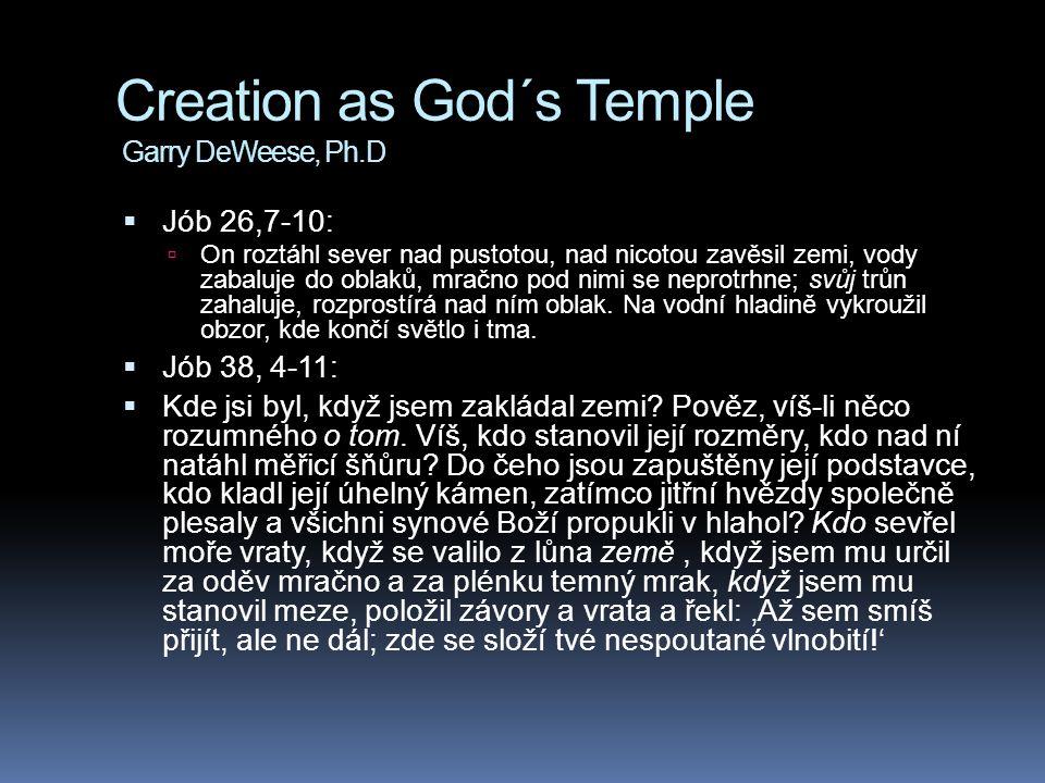 Creation as God´s Temple Garry DeWeese, Ph.D  Jób 26,7-10:  On roztáhl sever nad pustotou, nad nicotou zavěsil zemi, vody zabaluje do oblaků, mračno