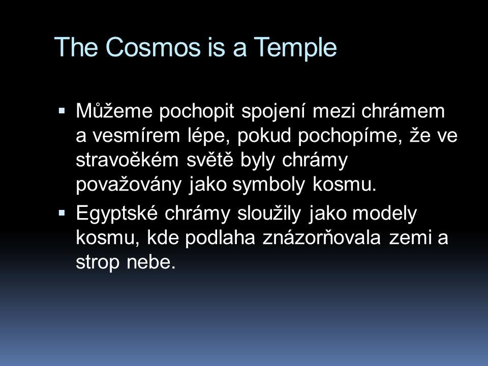 The Cosmos is a Temple  Můžeme pochopit spojení mezi chrámem a vesmírem lépe, pokud pochopíme, že ve stravoěkém světě byly chrámy považovány jako sym