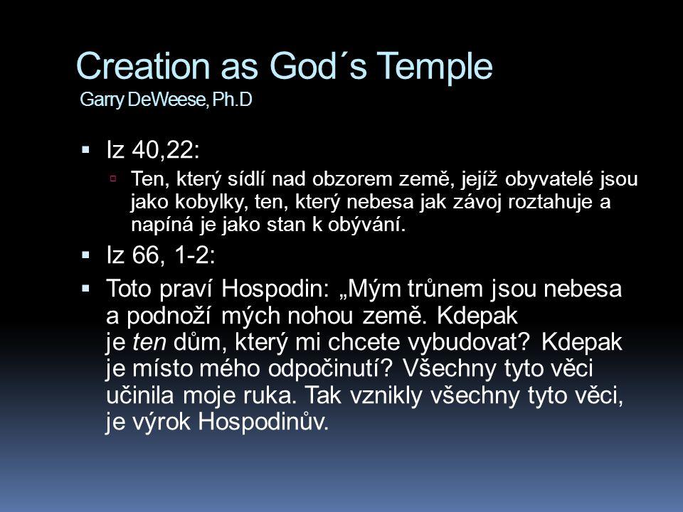 Creation as God´s Temple Garry DeWeese, Ph.D  Iz 40,22:  Ten, který sídlí nad obzorem země, jejíž obyvatelé jsou jako kobylky, ten, který nebesa jak