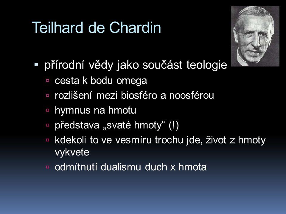 """Teilhard de Chardin  přírodní vědy jako součást teologie  cesta k bodu omega  rozlišení mezi biosféro a noosférou  hymnus na hmotu  představa """"sv"""