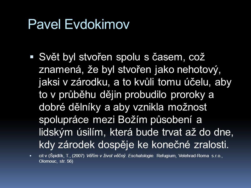 Pavel Evdokimov  Svět byl stvořen spolu s časem, což znamená, že byl stvořen jako nehotový, jaksi v zárodku, a to kvůli tomu účelu, aby to v průběhu