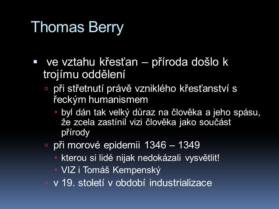 Thomas Berry  ve vztahu křesťan – příroda došlo k trojímu oddělení  při střetnutí právě vzniklého křesťanství s řeckým humanismem  byl dán tak velk