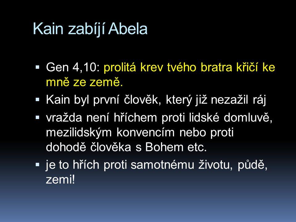 Kain zabíjí Abela  Gen 4,10: prolitá krev tvého bratra křičí ke mně ze země.  Kain byl první člověk, který již nezažil ráj  vražda není hříchem pro