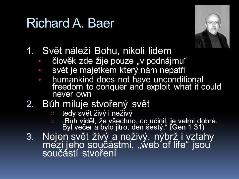 """Richard A. Baer 1. Svět náleží Bohu, nikoli lidem člověk zde žije pouze """"v podnájmu"""" svět je majetkem který nám nepatří humankind does not have uncond"""