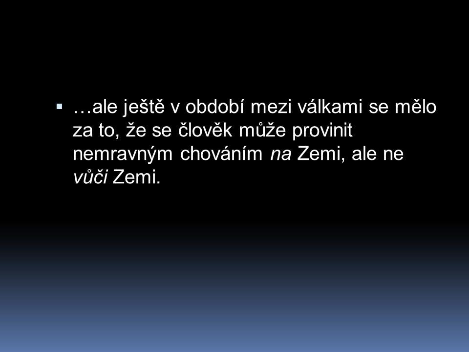  …ale ještě v období mezi válkami se mělo za to, že se člověk může provinit nemravným chováním na Zemi, ale ne vůči Zemi.
