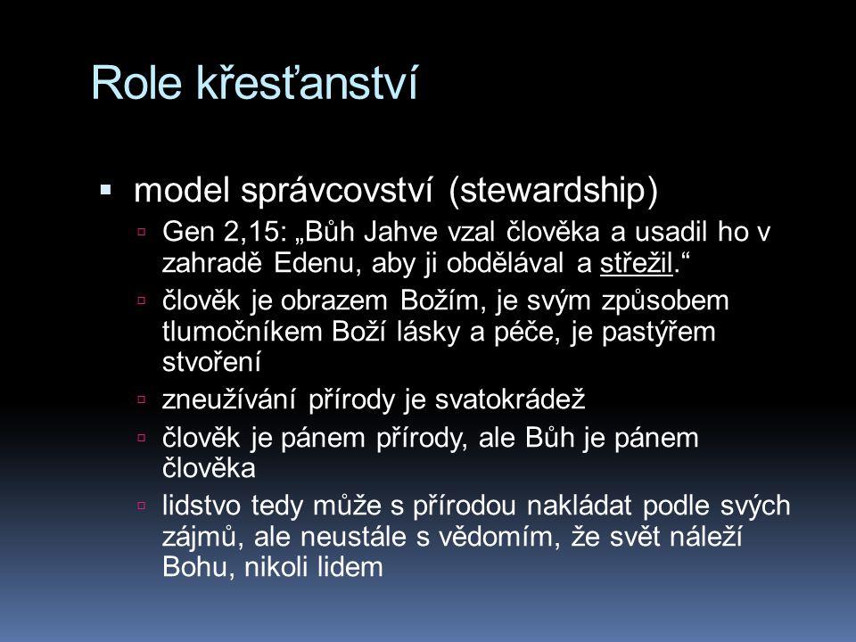 """Role křesťanství  model správcovství (stewardship)  Gen 2,15: """"Bůh Jahve vzal člověka a usadil ho v zahradě Edenu, aby ji obdělával a střežil.""""  čl"""