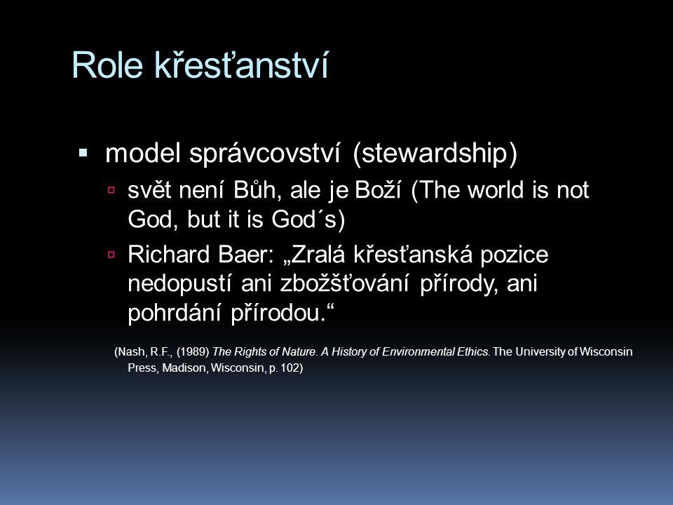 """Role křesťanství  model správcovství (stewardship)  svět není Bůh, ale je Boží (The world is not God, but it is God´s)  Richard Baer: """"Zralá křesťa"""